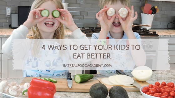 4 ways to get your kids to eat better