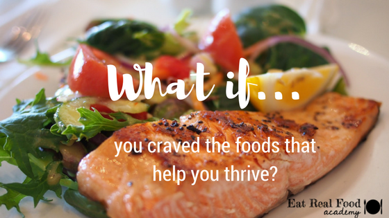 What if you craved the foods that help you thrive?